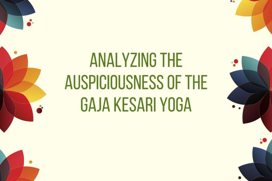 Analyzing the Auspiciousness of the Gaja Kesari Yoga