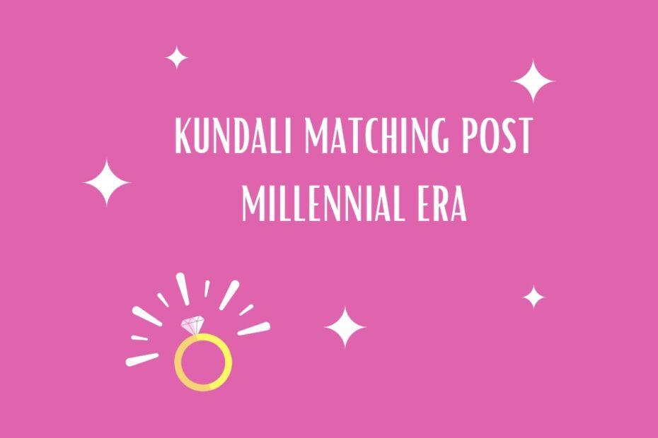 KUNDALI MATCHING POST MILLENNIAL ERA