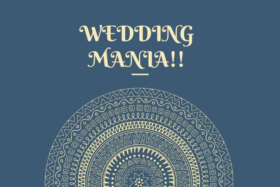 WEDDING MANIA!!