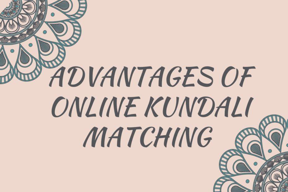 ADVANTAGES OF ONLINE KUNDALI MATCHING