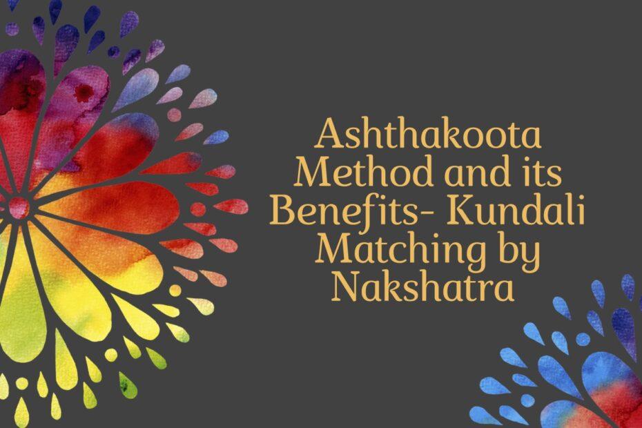 Ashthakoota Method and its Benefits- Kundali Matching by Nakshatra