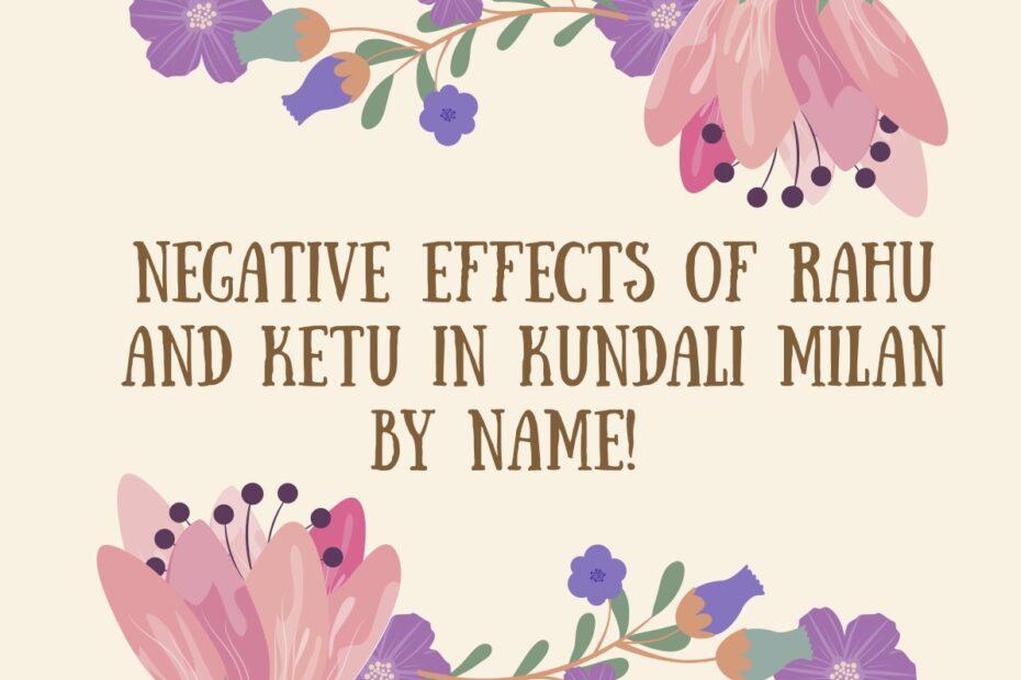 Negative Effects of Rahu and Ketu in Kundali Milan by Name!