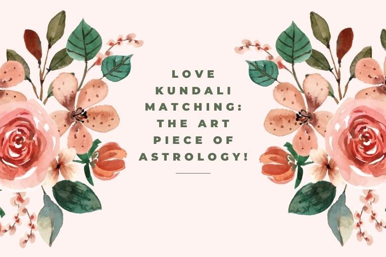 Love Kundali Matching The Art Piece of Astrology!